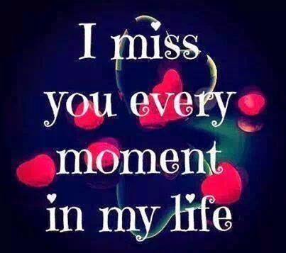 True Love Never Dies I Miss You Every Moment In My Life