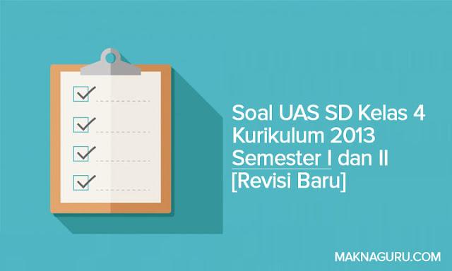 Soal UAS SD Kelas 4 Kurikulum 2013 Semester I dan II [Revisi Baru]