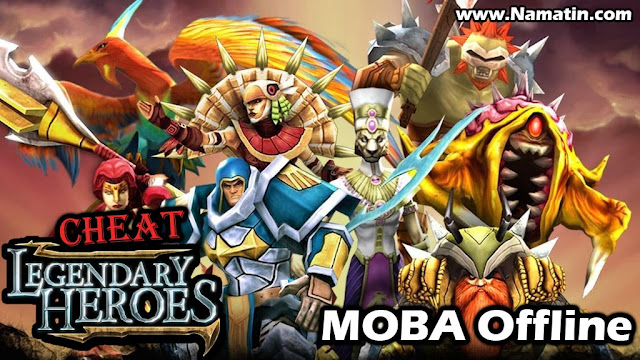 Cheat Legendary Heroes Moba Offline Unlimited Money Diamond