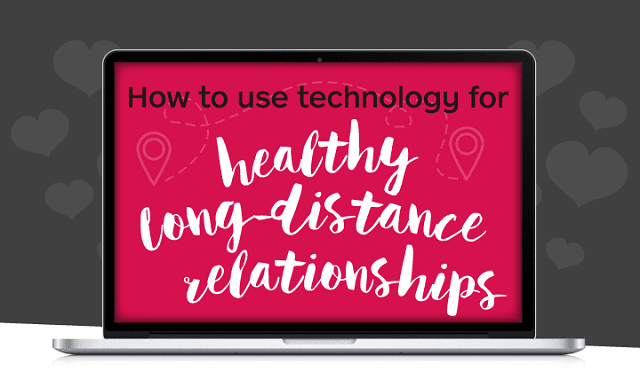 How to Use Technology for Healthy Long-Distance Relationships