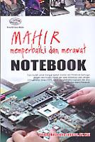 Judul Buku : MAHIR MEMPERBAIKI DAN MERAWAT NOTEBOOK