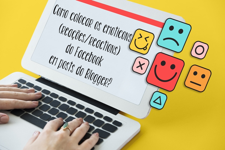 Como colocar os emoticons Reações do Facebook em posts do Blogger?