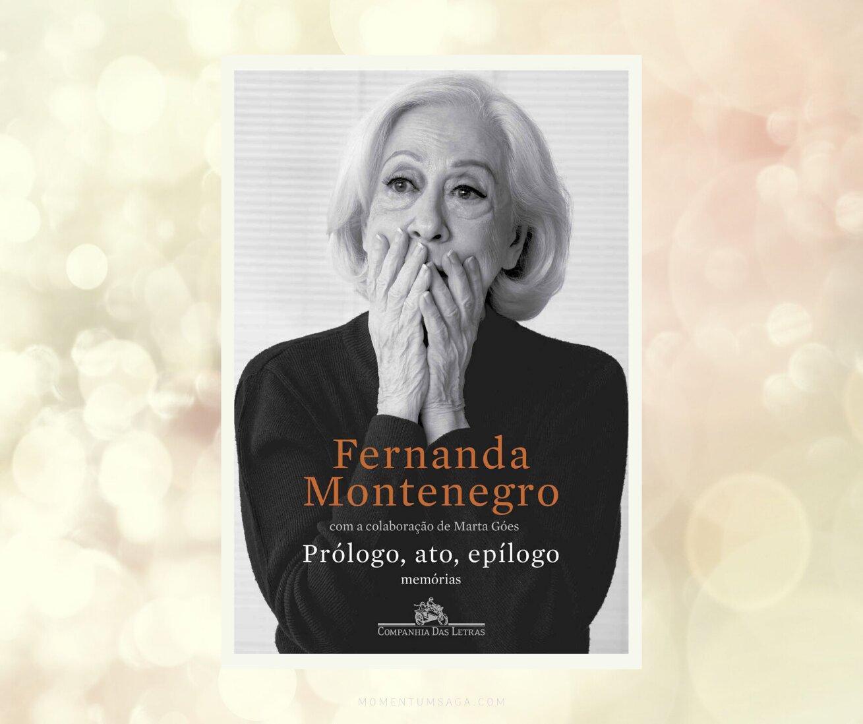 Resenha: Prólogo, ato, epílogo - Memórias, de Fernanda Montenegro