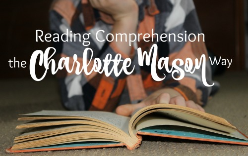 Reading Comprehension the Charlotte Mason Way- How it works in my Homeschool