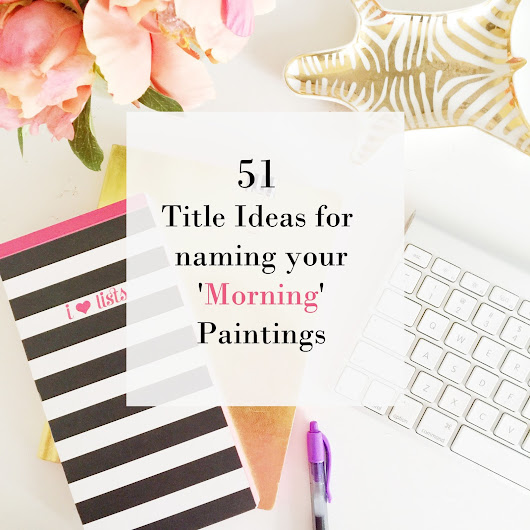 51 Title Ideas for naming your 'Morning' Paintings