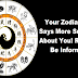 Your Zodiac Sign Says More Surprising About You! Read And Be Informed!