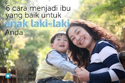 6 Cara Menjadi Ibu Yang Baik Untuk Anak Laki-laki