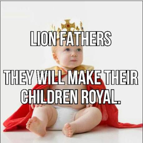 Lions make their children royal.
