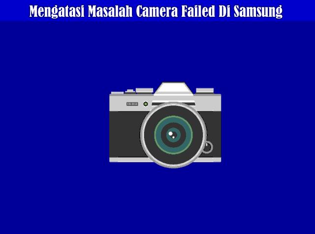 Cara Mengatasi Masalah Camera Failed Di Smartphone Samsung