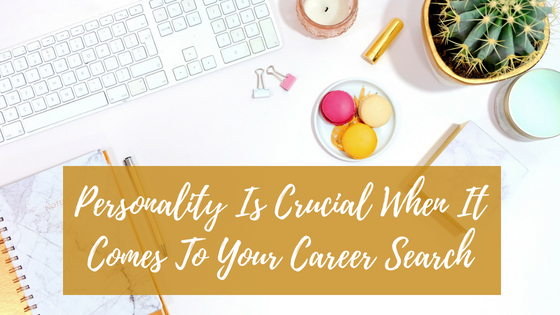 Personality Is Crucial When It Comes To Your Career Search