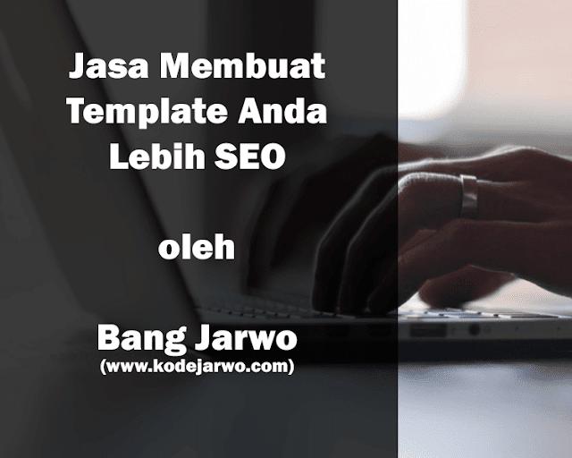 Jasa Membuat Template Anda Lebih SEO oleh Bang Jarwo
