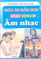 Giáo Án Mầm Non Hoạt Động Âm Nhạc - Vũ Tuấn Anh, Trần Thị Thu Dung