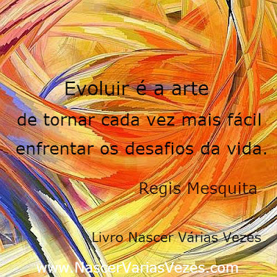 Evoluir é a arte de tornar cada vez mais fácil enfrentar os desafios da vida.  Espíritismo