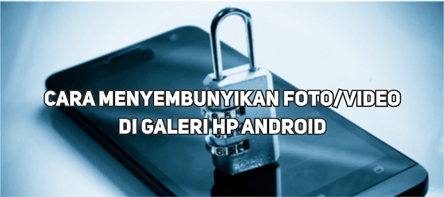 Langkah-langkah Menyembunyikan Foto / Video pada HP Smartphone Android