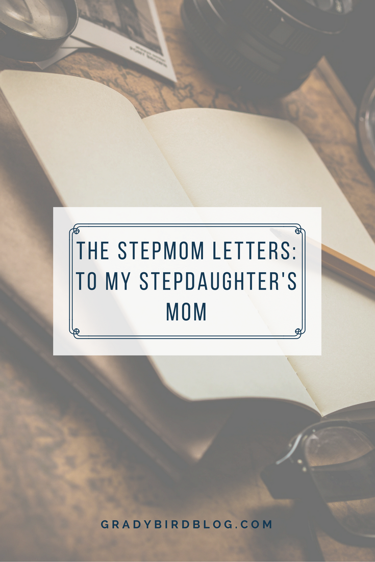 The Stepmom Letters To My StepdaughterS Mom  Gradybird Blog