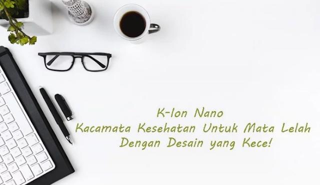 Kaca Mata Kece Untuk Kesehatan - K Ion Nano