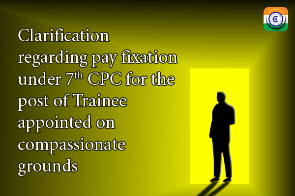 7th-CPC-Trainee-appointed-compassionate-grounds