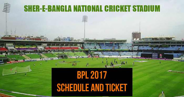 Sher-e-Bangla, Mirpur-Dhaka Schedule and Ticket Booking: BPL 2017 Venue