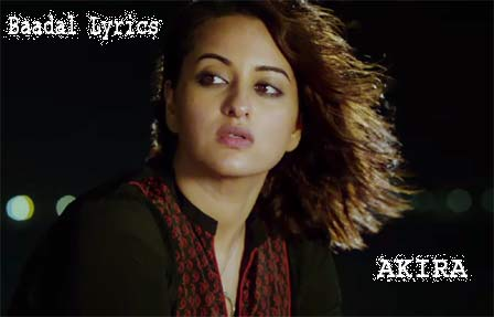 BAADAL Lyrics - Akira | Sonakshi Sinha