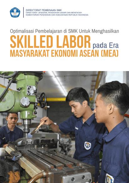 Buku SMK Optimalisasi Pembelajaran di SMK untuk Menghasilkan Skilled Labor pada Era Masyarakat Ekonomi ASEAN (MEA)