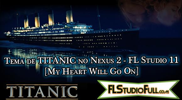 Tema de TITANIC no Nexus 2 - FL Studio 11