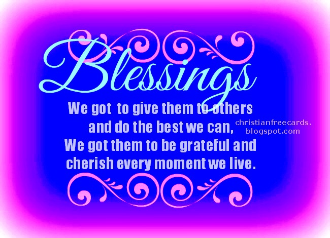 God gives us blessings. Free christian images for friends, blessings to my friends, free quotes, free images to share with friends by facebook.