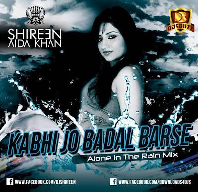 KABHI JO BADAL BARSE (ALONE IN THE RAIN MIX) – DJ SHIREEN