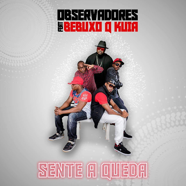 Observadores Feat. Bebucho Q Kuia - Sente A Queda (Afro Trap) 2018 [Download Mp3]