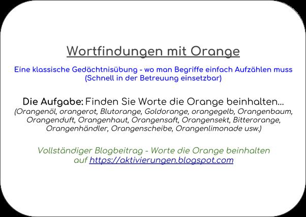 Denkspiel, Gedächtnistraining, Aktivierungsidee, Beschäftigung, Abfrage, Worte die mit Orange beginnen und auf Orange enden