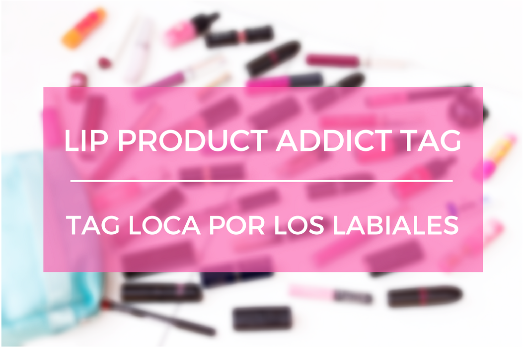 Lip Product Addict Tag || Tag Loca Por Los Labiales