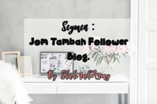 http://shahiraharmy.blogspot.my/2017/06/segmen-jom-tambah-follower-blog-my.html