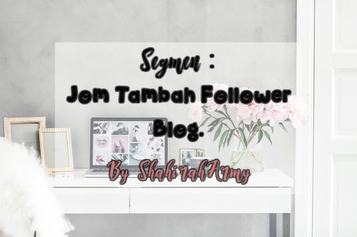 Jom Tambah Follower Blog by Shahirah Army