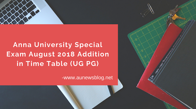 Anna University August 2018 Special Exam Addition in Time Table