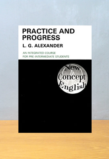 PRATICE AND PROGRESS AN INTEGRATED COURSE FOR PRE INTERMEDIATE STUDENT, L.G. Alexande