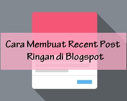Cara Membuat Recent Post Ringan Blogspot