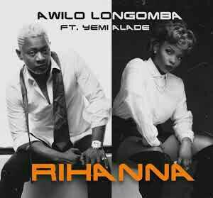 MUSIC: Awilo Longomba Ft. Yemi Alade - Rihanna