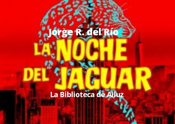 La noche del jaguar. - Jorge R. del Río.