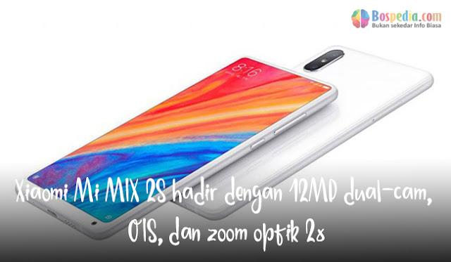 Xiaomi Mi MIX 2S hadir dengan 12MP dual-cam, OIS, dan zoom optik 2x