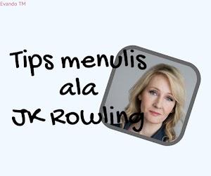 "10 Kunci Sukses Menulis ala JK. Rowling. Penulis Best Seller ""Harry Potter""."