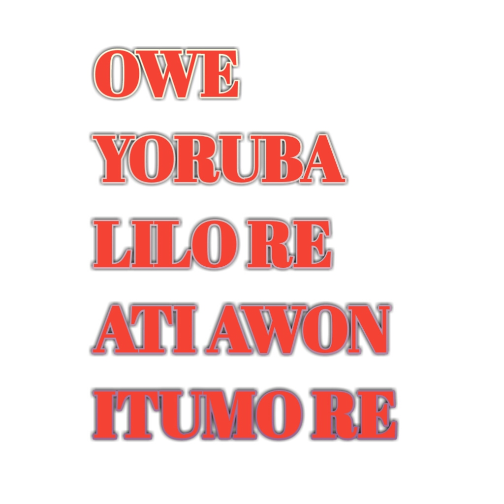 OWE YORUBA (YORUBA PROVERBS), ITS USAGES, ENGLISH MEANINGS AND