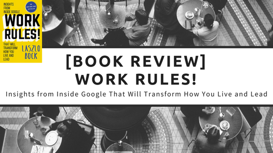 [Book review] Work Rules!: Insights from Inside Google That Will Transform How You Live and Lead