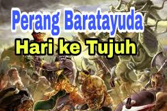 Sejarah Perang Baratayudha Hari Ke Tujuh (ke-7), Kisah Mahabharata