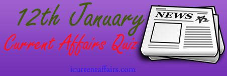 12th January Current Affairs Quiz