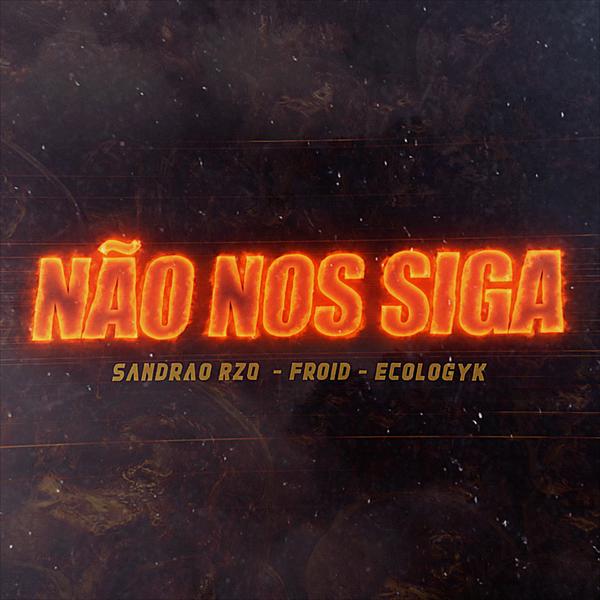Não Nos Siga - Sandrão RZO, Froid e Ecologyk | Vídeo, letra e download