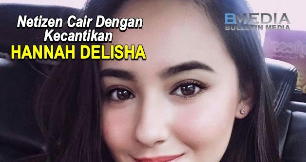 Netizen Cair Dengan Kecantikan Hannah Delisha. Cuba Lihat 7 Koleksi Fotonya Ini