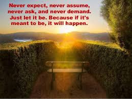 Famous Quotes About Life Changes: never expect, never assume, never ask,