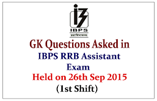 List of GK Questions Asked in IBPS RRB Assistant Exam Held on 26th Sep 2015 (1st Shift)