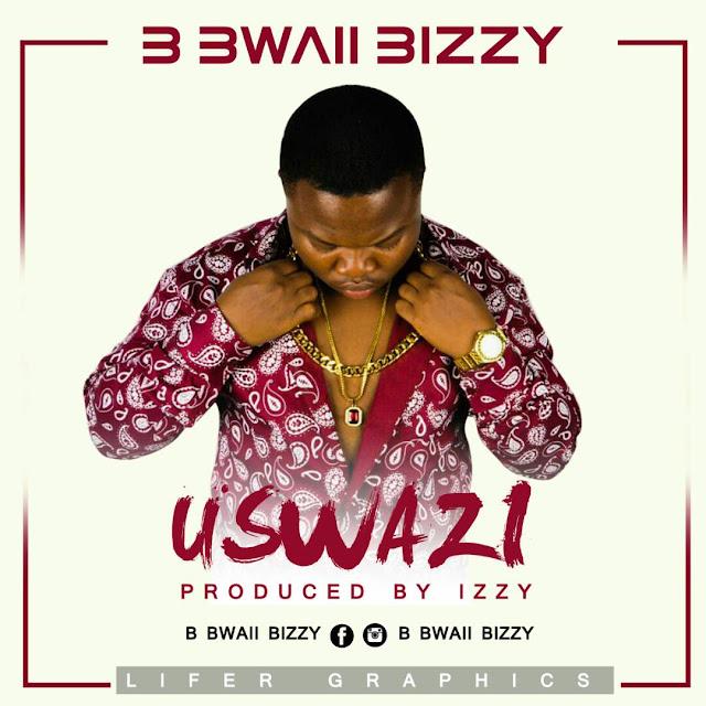 B Bwaii Bizzy - USWAZI