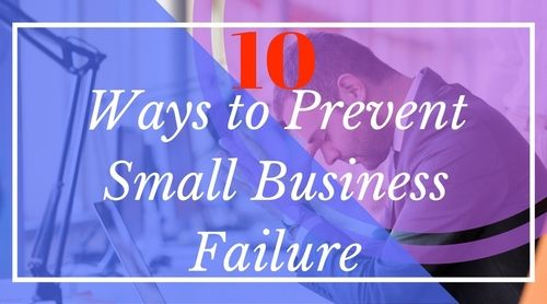 10 Ways to Prevent Small Business Failure