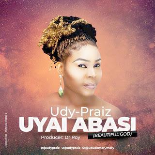 MUSIC: Udy-Praiz _ Uyai Abasi (BEAUTIFUL GOD) |@uduakmarymary